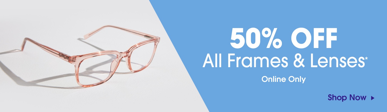 50% off all frames & lenses online only