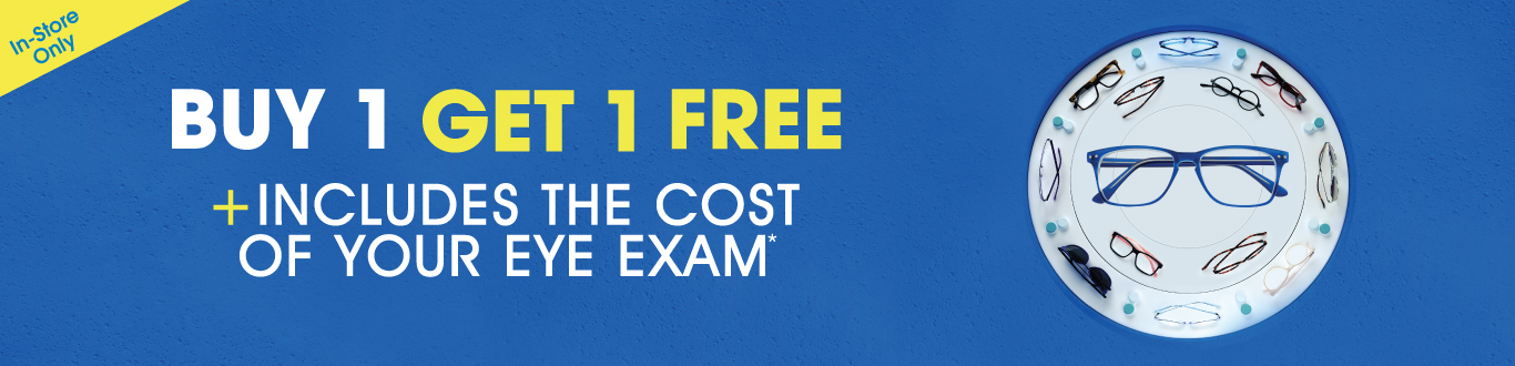 Buy 1, Get 1 Free + Includes the cost of your Eye Exam*