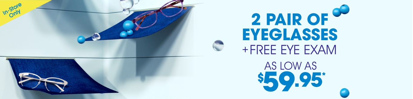 Get 2 eyeglasses as low as $59.95 and a Free Eye Exam*
