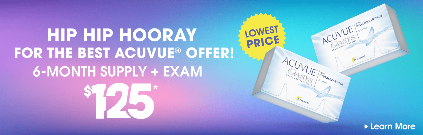 Hip hop hooray for the best Acuvue offer! 6 month supply + exam $125*